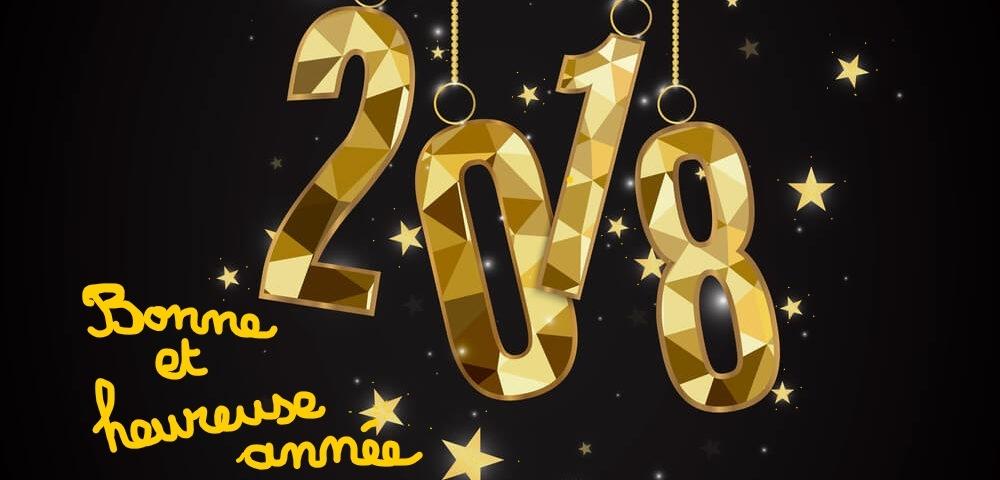 * Bonne et heureuse année 2018 * Tous nos meilleurs vœux !